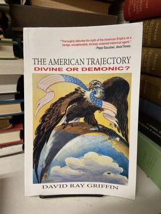 The American Trajectory: Divine of Demonic. David Ray Griffin