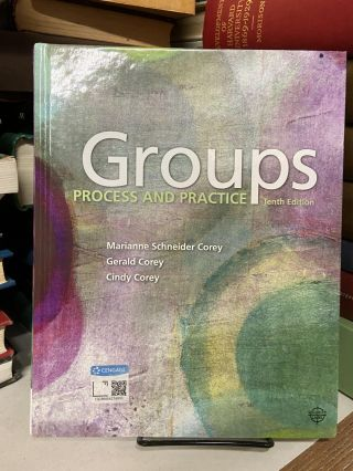 Groups: Process and Practice (Tenth Edition). Marianne Schneider Corey, Gerald Corey, Cindy Corey