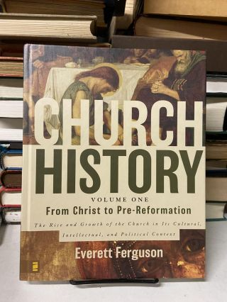 Church History, Volume One: From Christ to Pre-Reformation. Everett Ferguson