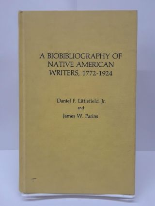 Bibliography of Native American Writers, 1772-1924. Daniel F. Littlefield
