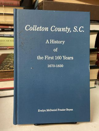 Colleton County, S.C. : A History of the First 160 Years, 1670-1830. Evelyn McDaniel Frazier Bryan