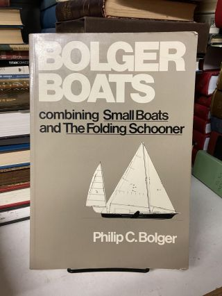 Bolger Boats: Combining the Small Boats and the Folding Schooner. Philip C. Bolger