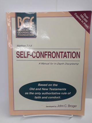 Self-Confrontation: A Manual for In-Depth Biblical Discipleship. John Broger