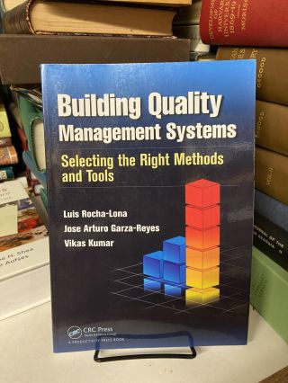 Building Quality Management Systems: Selecting the Right Methods and Tools. Luis Rocha-Lona, Jose...
