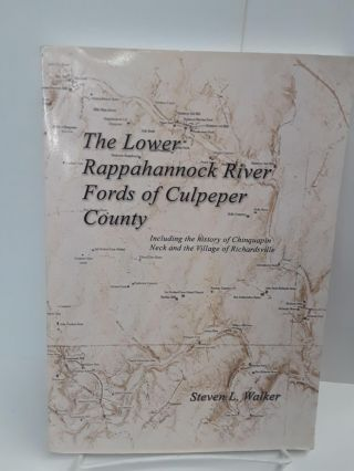 The Lower Rappahannock River Fords of Culpeper County Including the History of Chinquapin Neck...