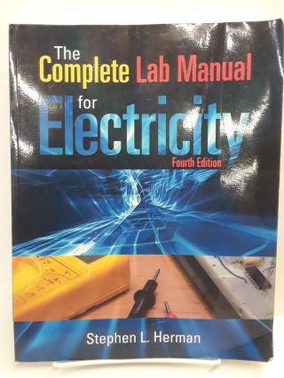 The Complete Lab Manual for Electricity. Stephen Herman