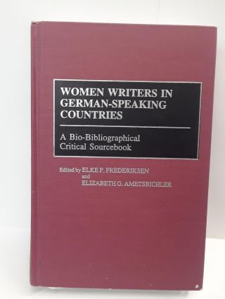 Women Writers in German-Speaking Countries : A Bio-Bibliographical Critical Sourcebook. Elke...