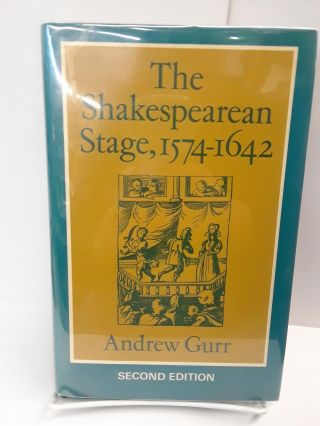 The Shakespearean Stage, 1574-1642. Andrew Gurr