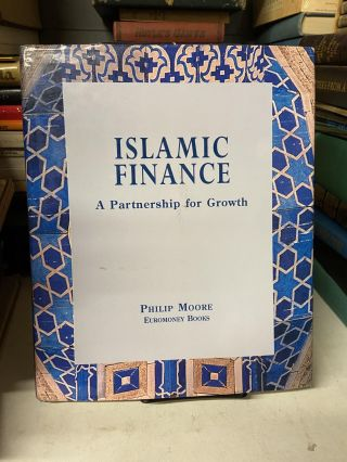 Islamic Finance: A Partnership for Growth. Philip Moore