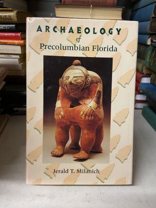 Archaeology of Precolumbian Florida. Jerald T. Milanich
