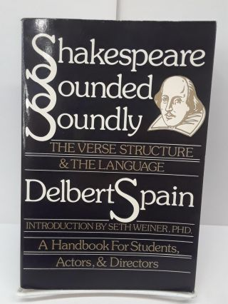 Shakespeare Sounded Soundly: The Verse Structure and the Language. Delbert Spain