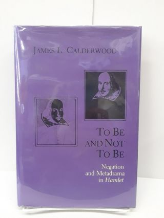 To Be and Not to Be: Negation and Metadrama in Hamlet. James Calderwood