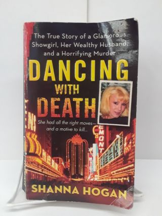 Dancing with Death: The True Story of a Glamorous Showgirl, Her Wealthy Husband, and a Horrifying...