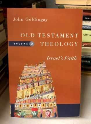 Old Testament Theology: Israel's Faith. John Goldingay