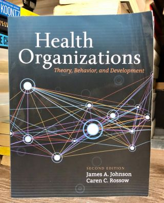 Health Organizations: Theory, Behavior, and Development. James A. Johnson, Caren C. Rossow