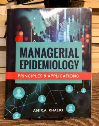 Managerial Epidemiology: Principles and Applications. Amir A. Khaliq