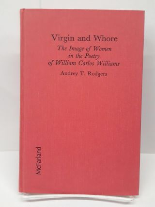 Virgin and Whore: The Image of Women in the Poetry of William Carlos Williams. Audrey Rodgers