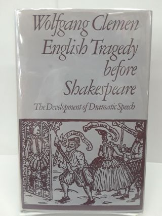 English Tragedy Before Shakespeare: The Development of Dramatic Speech. Wolfgang Clemen