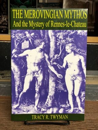 The Merovingian Mythos and the Mystery of Rennes-le-Chateau. Tracy R. Twyman