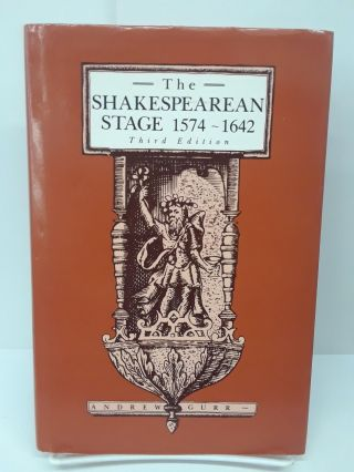 The Shakespearean Stage: 1574-1642. Andrew Gurr