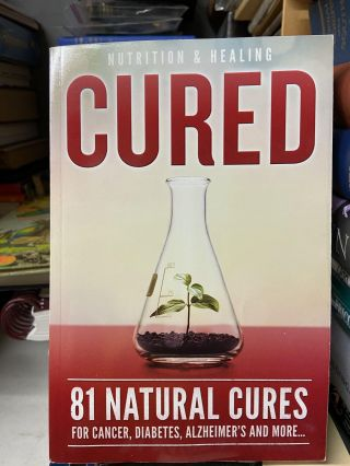 Cured- 81 Natural Cures for Cancer, Diabetes, Alzheimer's and More
