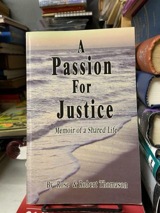 A Passion for Justice: Memoir of a Shared Life. Robert Thomason, Rose Thomason