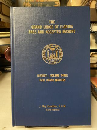 The Grand Lodge of Florida Free and Accepted Masons; History, 1830-1989 (Volume Three). J. Roy...