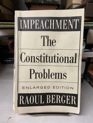 Impeachment: The Constitutional Problems. Raoul Berger