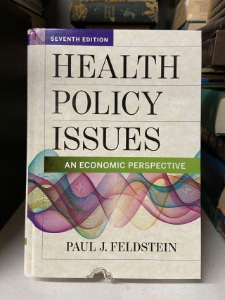 Health Policy Issues: An Economic Perspective (Seventh Edition). Paul J. Feldstein
