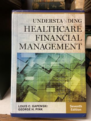 Understanding Healthcare Financial Management (Seventh Edition). Louis C. Gapenski, George H. Pink
