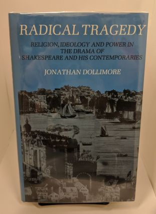 Radical Tragedy: Religion, Ideology, and Power in the Drama of Shakespeare and His...