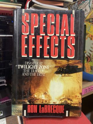"Special Effects: Disaster at ""Twilight Zone"" The Tragedy and the Trial. Ron LaBrecque"