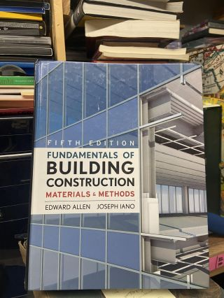 Fundamentals of Building Construction- Materials & Methods. Edward Allen, Joseph Iano