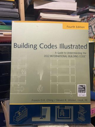 Building Codes Illustrated: A Guide to Understanding the 2012 International Building Code (Fourth...