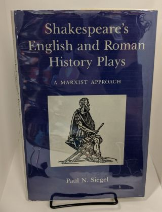 Shakespeare's English and Roman History Plays: A Marxist Approach. Paul N. Siegel