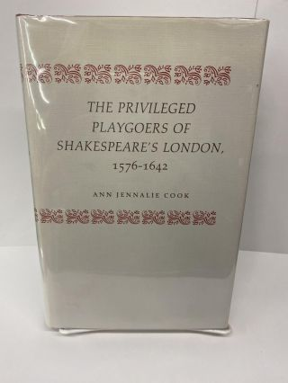 The Privileged Playgoers of Shakespeare's London, 1576-1642. Ann Jennalie Cook