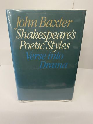 Shakespeare's Poetic Styles: Verse Into Drama. John Baxter
