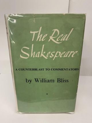 The Real Shakespeare: A Counterblast to Commentators. William Bliss