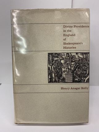 Divine Providence in the England of Shakespeare's Histories. Henry Ansgar Kelly