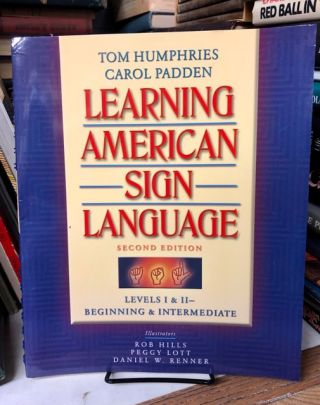 Learning American Sign Language: Levels I & II--Beginning & Intermediate. Tom Humphries, Carol...