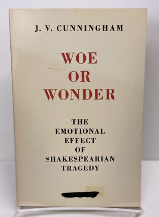 Woe Or Wonder: The Emotional Effect of Shakespearian Tragedy. J. V. Cunningham