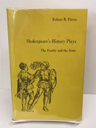 Shakespeare's History Plays: The Family and the State. Robert B. Pierce