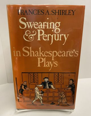 Swearing and Perjury in Shakespeare's Plays. Frances A. Shirley