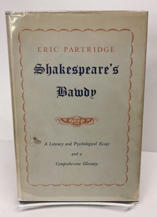 Shakespeare's Bawdy: A Literary & Psychological Essay and a Comprehensive Glossary. Eric Partridge