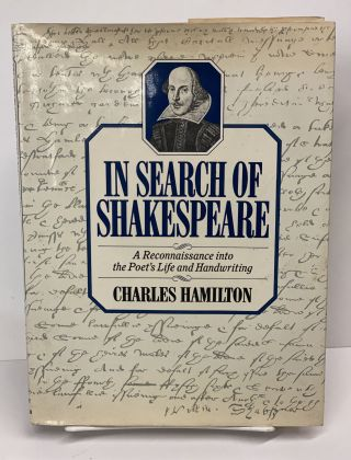 In Search of Shakespeare: A Reconnaissance into the Poet's Life and Handwriting. Charles Hamilton