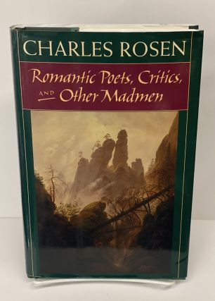 Romantic Poets, Critics, and Other Madmen. Charles Rosen