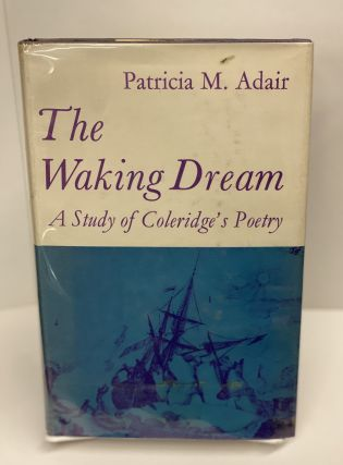 The Waking Dream: A Study of Coleridge's Poetry. Patricia M. Adair