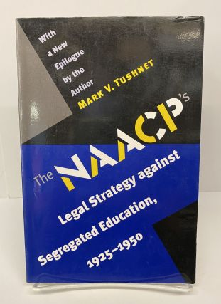 The NAACP's Legal Strategy against Segregated Education. Mark V. Tushnet