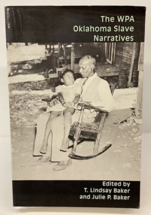 The WPA Oklahoma Slave Narratives. T. Lindsay Baker