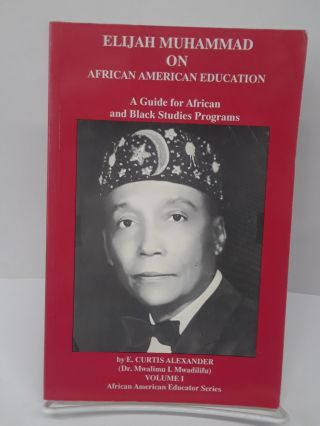 Elijah Muhammad on African American Education: A Guide for African and Black Studies Programs. E....